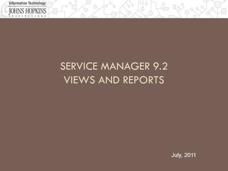 SERVICE MANAGER 9.2 VIEWS AND REPORTS July, 2011.