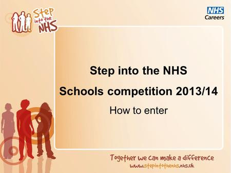 Step into the NHS Schools competition 2013/14 How to enter.