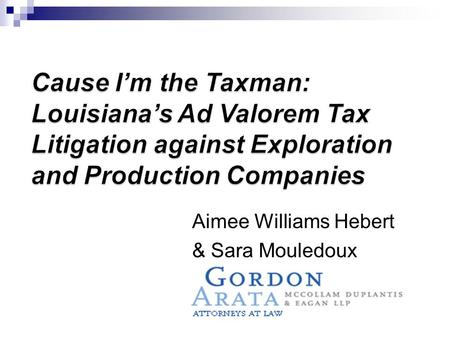 Aimee Williams Hebert & Sara Mouledoux. Louisiana does not tax oil & gas in place Parish-level property tax on movables, based on a uniform percentage.