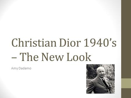 Christian Dior 1940s – The New Look Amy Dadamo.