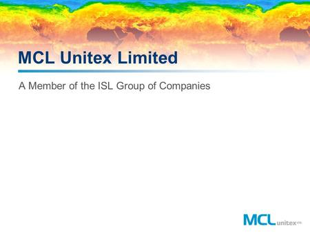 MCL Unitex Limited A Member of the ISL Group of Companies.