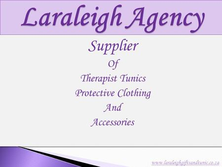 Supplier Of Therapist Tunics Protective Clothing And Accessories Supplier Of Therapist Tunics Protective Clothing And Accessories www.laraleighgiftsandtunic.co.za.