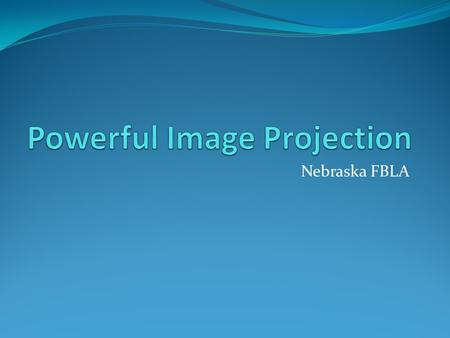 Nebraska FBLA. This? Or this? First Impressions How long does it take to make a first impression? 3 seconds.