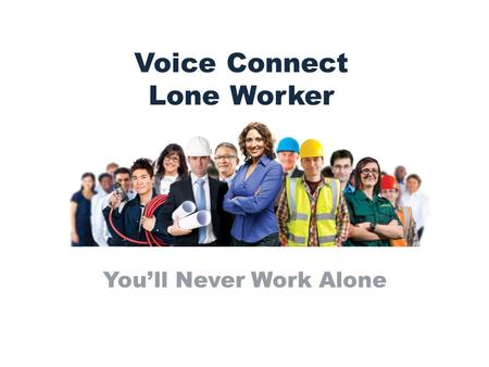 Voice Connect Lone Worker Youll Never Work Alone.