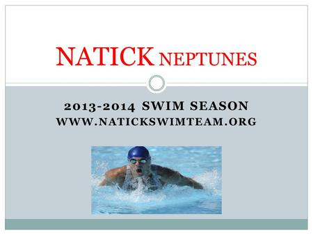 2013-2014 Swim Season www.natickswimteam.org NATICK NEPTUNES 2013-2014 Swim Season www.natickswimteam.org.