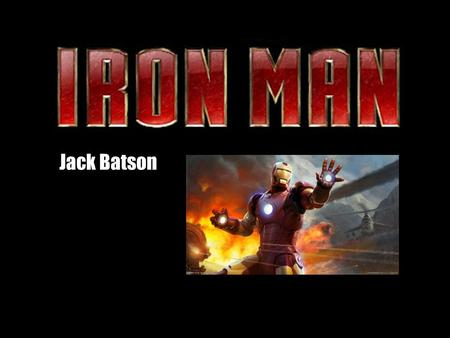 Jack Batson. Basic Information Name: Iron Man Alter-Ego: Tony Stark (although he does not keep his identity secret) Powers: He is a genius, and has a.