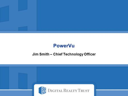 PowerVu Jim Smith – Chief Technology Officer. 1 About Digital Realty Trust (NYSE: DLR) We are the worlds largest wholesale datacenter provider In 27 markets.