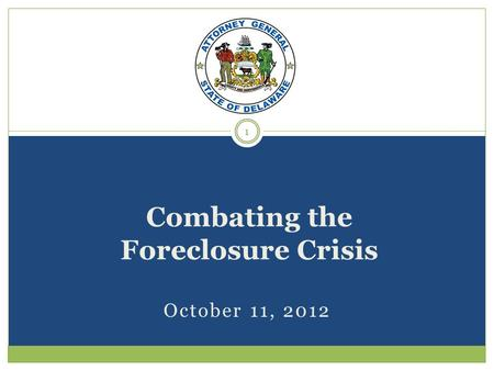 October 11, 2012 Combating the Foreclosure Crisis 1.