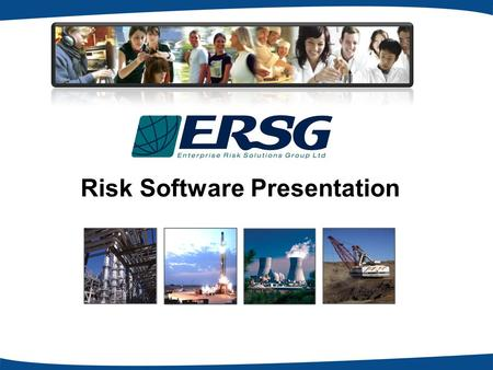 Risk Software Presentation. ERSG Introduction ERSGs Risk Management Division has a diverse cross section of operations that include: ERS Group has 3 main.