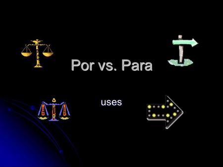 Por vs. Para uses. Para Think of para as an arrow. Para goes ahead, away from its origin towards its destination, usually in a direct, straight route.