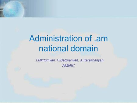 Budva, Montenegro, Sept. 11-13, 2012 1 Administration of.am national domain I.Mkrtumyan, H.Dadivanyan, A.Karakhanyan AMNIC.