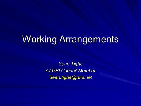 Working Arrangements Sean Tighe AAGBI Council Member