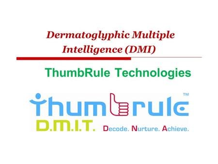 Dermatoglyphic Multiple Intelligence (DMI) ThumbRule Technologies.