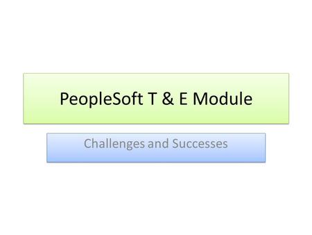 PeopleSoft T & E Module Challenges and Successes.