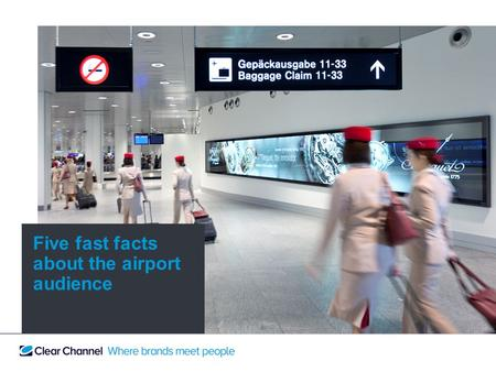 Five fast facts about the airport audience. More people are flying now than ever before. 1.