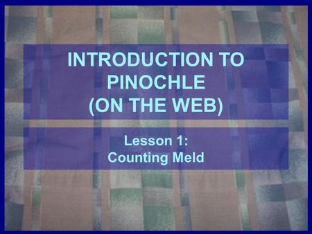 INTRODUCTION TO PINOCHLE (ON THE WEB)