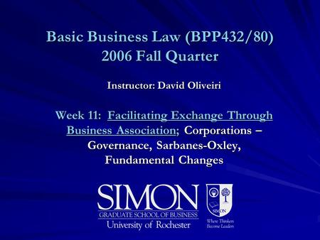 Basic Business Law (BPP432/80) 2006 Fall Quarter Instructor: David Oliveiri Week 11: Facilitating Exchange Through Business Association; Corporations –