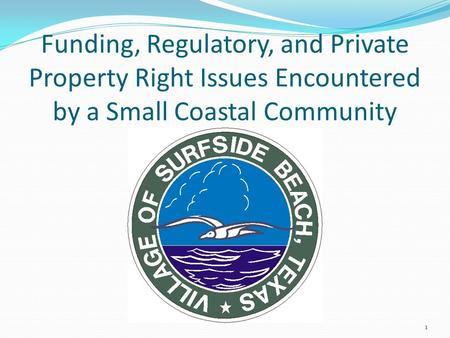 Funding, Regulatory, and Private Property Right Issues Encountered by a Small Coastal Community 1.