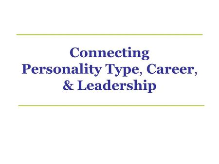 Connecting Personality Type, Career, & Leadership.