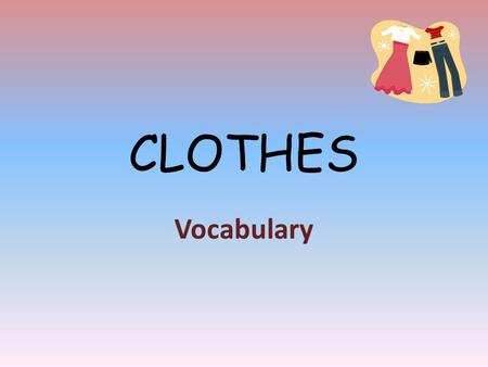 CLOTHES Vocabulary.