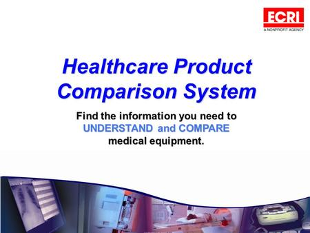 Healthcare Product Comparison System Find the information you need to UNDERSTAND and COMPARE medical equipment.