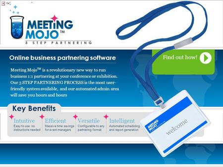 Online business partnering software Key Benefits Intuitive Easy to use: no instructions needed Efficient Massive time savings for event managers Versatile.