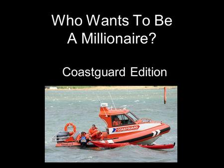 Who Wants To Be A Millionaire? Coastguard Edition.