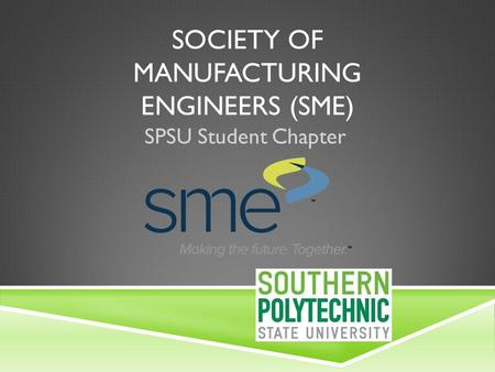 SOCIETY OF MANUFACTURING ENGINEERS (SME) SPSU Student Chapter.