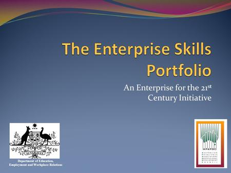 An Enterprise for the 21 st Century Initiative Department of Education, Employment and Workplace Relations.