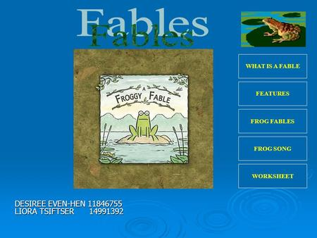 DESIREE EVEN-HEN 11846755 LIORA TSIFTSER 14991392 WHAT IS A FABLE FROG FABLES FROG SONG WORKSHEET FEATURES.