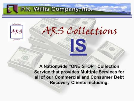 ARS Collections IS A Nationwide ONE STOP Collection Service that provides Multiple Services for all of our Commercial and Consumer Debt Recovery Clients.