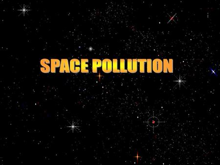 Space pollution is comprised mainly of decommissioned satellites and other space junk left in orbit by man. Space pollution was believed to be impossible.
