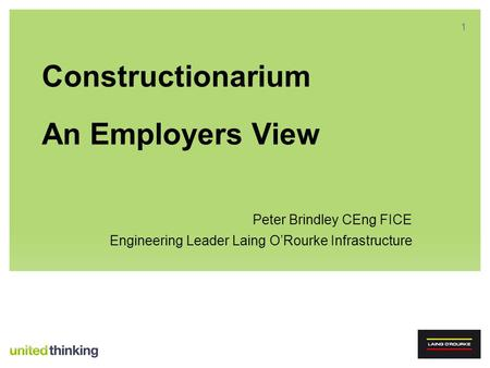 11 Constructionarium An Employers View Peter Brindley CEng FICE Engineering Leader Laing ORourke Infrastructure.