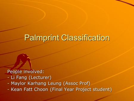People involved: - Li Fang (Lecturer) - Maylor Karhang Leung (Assoc Prof) - Kean Fatt Choon (Final Year Project student) Palmprint Classification.