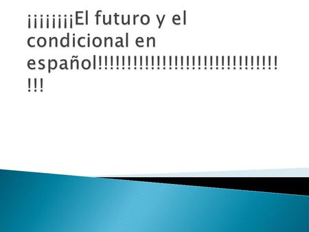 El futuro = will do… El condicional = would do… el infinitivo + éemos ás áán.