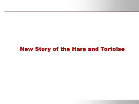 1 New Story of the Hare and Tortoise. 2 Once upon a time a tortoise and a hare had an argument about who was faster. They decided to settle the argument.