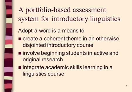 1 A portfolio-based assessment system for introductory linguistics Adopt-a-word is a means to create a coherent theme in an otherwise disjointed introductory.