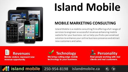 250-954-8198 islandmobile.ca Island Mobile Island Mobile is a mobile consulting firm offering a full range of services to engineer a successful revenue-enhancing.