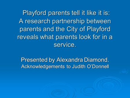 Playford parents tell it like it is: A research partnership between parents and the City of Playford reveals what parents look for in a service. Playford.