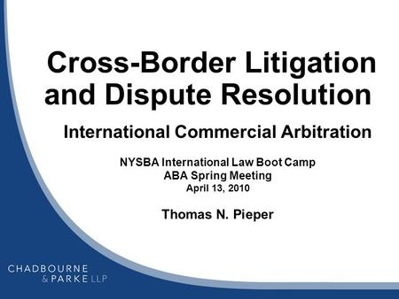 Cross-Border Litigation and Dispute Resolution International Commercial Arbitration NYSBA International Law Boot Camp ABA Spring Meeting April 13, 2010.