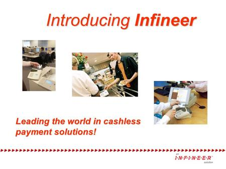 Introducing Infineer Leading the world in cashless payment solutions!