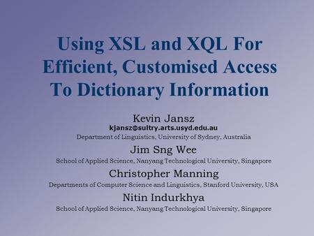 Using XSL and XQL For Efficient, Customised Access To Dictionary Information Kevin Jansz Department of Linguistics, University.