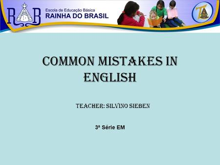 Common Mistakes in ENGLISH Teacher: Silvino Sieben 3ª Série EM.