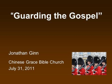 Guarding the Gospel Jonathan Ginn Chinese Grace Bible Church July 31, 2011.