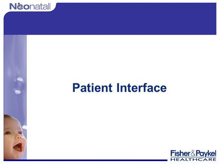 Patient Interface. F&P Patient Interface The F&P patient interface consists of: Nasal tubing Nasal Prongs Infant bonnet Headgear Chinstrap.