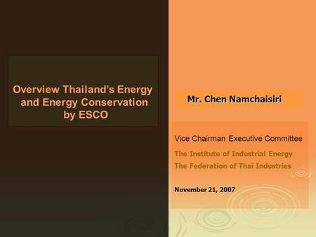 Overview Thailands Energy and Energy Conservation by ESCO Vice Chairman Executive Committee The Institute of Industrial Energy The Federation of Thai Industries.