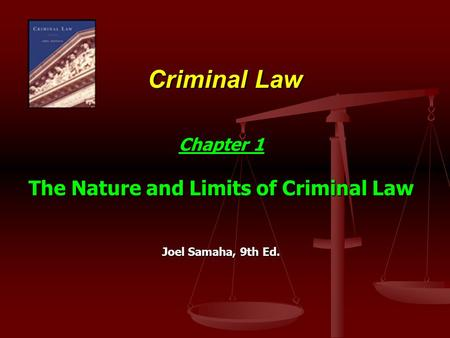 Criminal Law Chapter 1 The Nature and Limits of Criminal Law Joel Samaha, 9th Ed.
