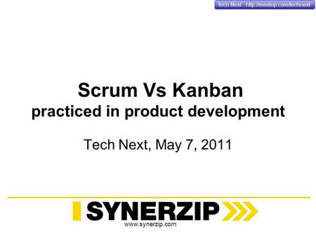Tech Next -  Scrum Vs Kanban practiced in product development Tech Next, May 7, 2011