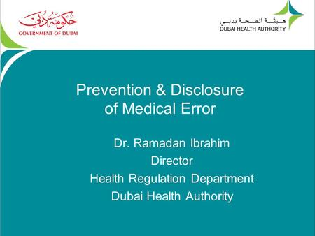 Prevention & Disclosure of Medical Error Dr. Ramadan Ibrahim Director Health Regulation Department Dubai Health Authority.