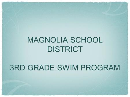 MAGNOLIA SCHOOL DISTRICT 3RD GRADE SWIM PROGRAM. Program Background Joint partnership between the Salvation Army, Anaheim Family YMCA and Magnolia School.